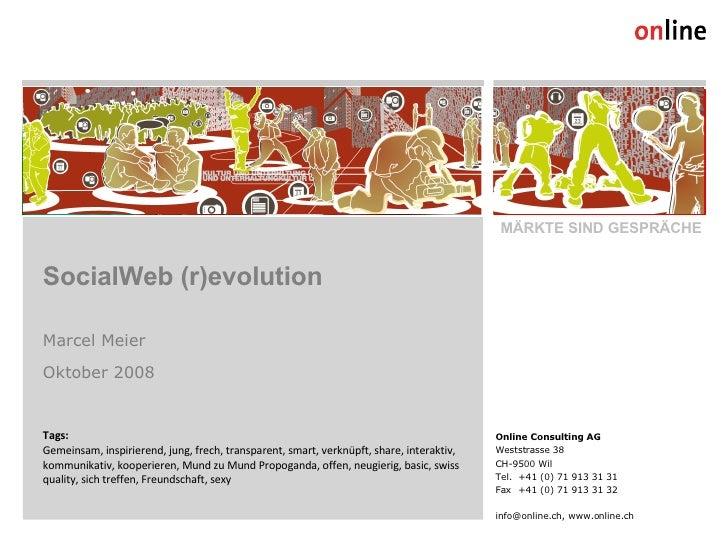 SocialWeb (r)evolution Marcel Meier Oktober 2008 MÄRKTE SIND GESPRÄCHE Tags: Gemeinsam, inspirierend, jung, frech, transpa...