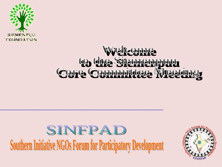 Welcome to the Siemenpuu Core Committee Meeting  Southern Initiative NGOs Forum for Participatory Development SINFPAD