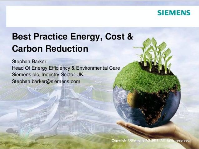 Best Practice Energy, Cost &Carbon ReductionStephen BarkerHead Of Energy Efficiency & Environmental CareSiemens plc, Indus...
