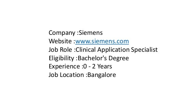 Company :Siemens Website :www.siemens.com Job Role :Clinical Application Specialist Eligibility :Bachelor's Degree Experie...