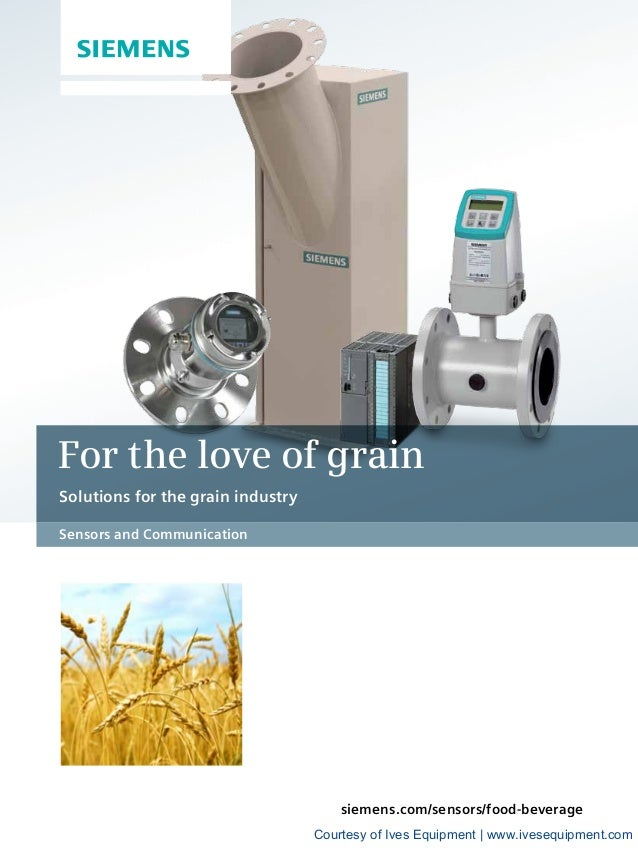 siemens.com/sensors/food-beverage For the love of grain Solutions for the grain industry Sensors and Communication Courtes...