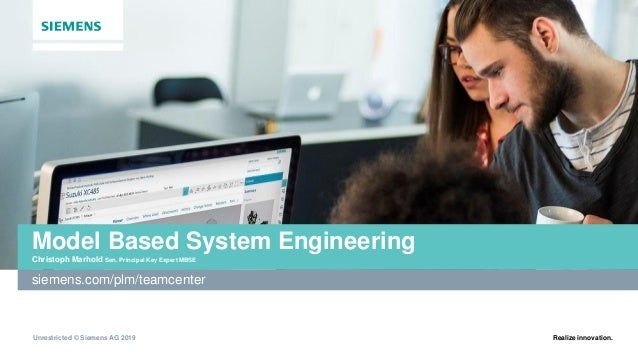 Unrestricted © Siemens AG 2019 Realize innovation. Model Based System Engineering Christoph Marhold Sen. Principal Key Exp...