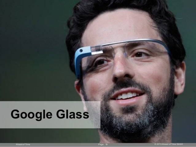 Page © 2013 Ahead of Time GmbHAhead of Time 13 Google Glass