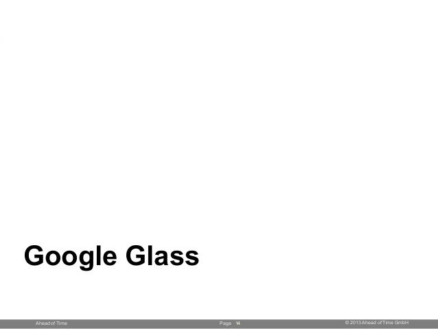 Page © 2013 Ahead of Time GmbHAhead of Time 14 Google Glass