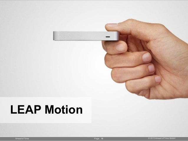 Page © 2013 Ahead of Time GmbHAhead of Time 16 LEAP Motion