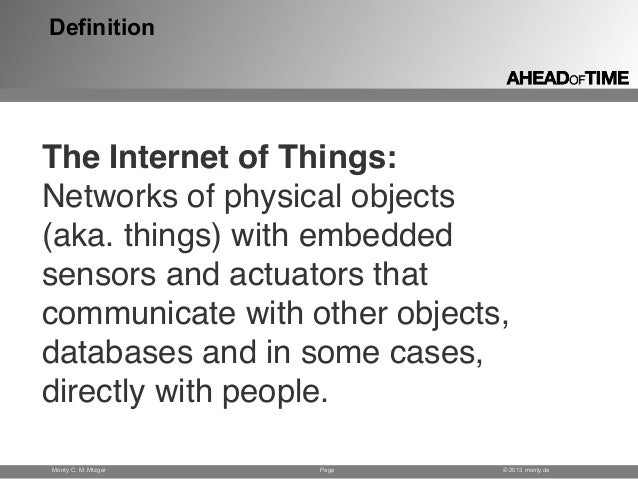Page © 2013 monty.deMonty C. M. Mtzger The Internet of Things: Networks of physical objects (aka. things) with embedded se...