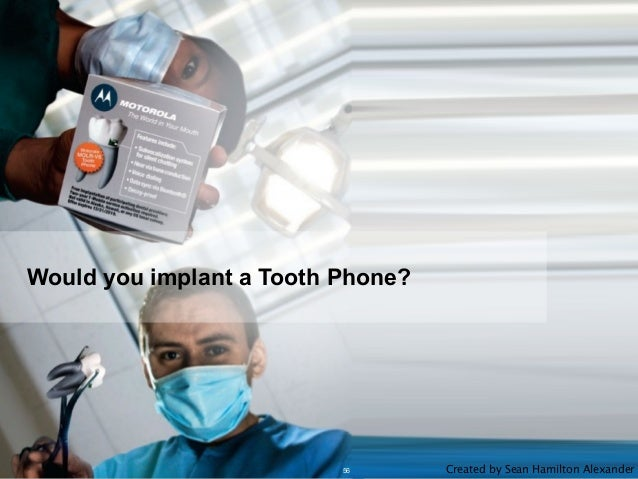 Page © 2013 Ahead of Time GmbHAhead of Time Would you implant a Tooth Phone? 56 Created by Sean Hamilton Alexander