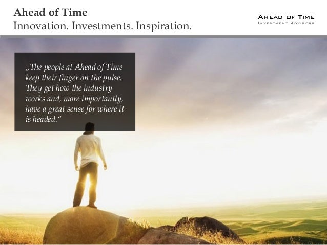 """Ahead of Time Investment Advisors Ahead of Time Innovation. Investments. Inspiration. """"The people at Ahead of Time keep th..."""
