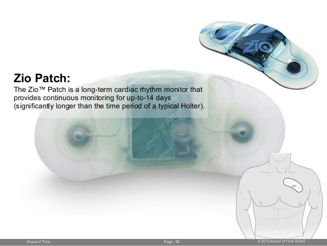 Page © 2013 Ahead of Time GmbHAhead of Time Zio Patch: The Zio™ Patch is a long-term cardiac rhythm monitor that provides ...