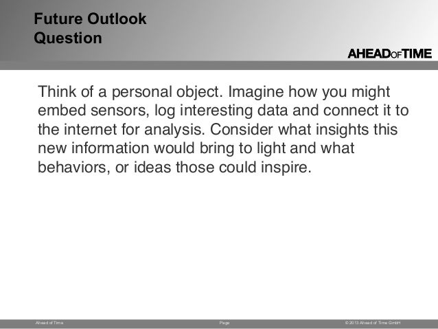 Page © 2013 Ahead of Time GmbHAhead of Time Future Outlook Question Think of a personal object. Imagine how you might embe...