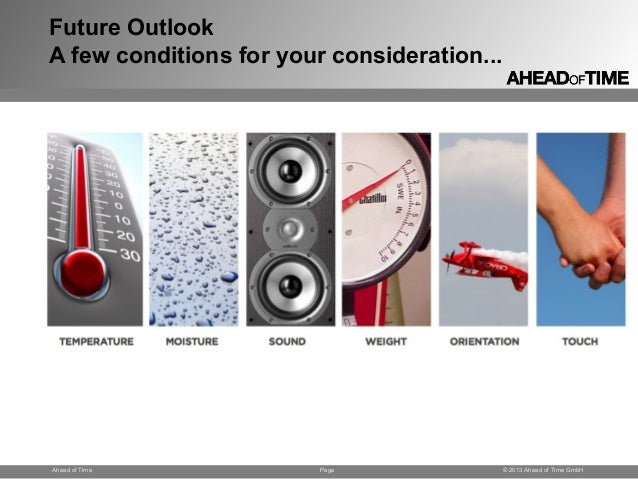 Page © 2013 Ahead of Time GmbHAhead of Time Future Outlook A few conditions for your consideration...