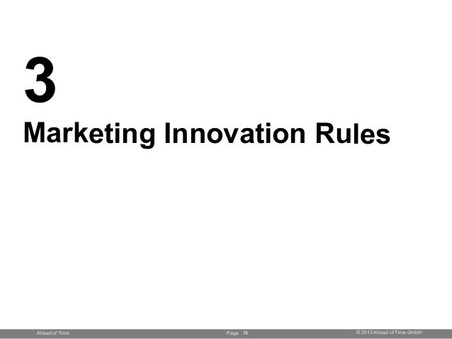 Page © 2013 Ahead of Time GmbHAhead of Time 74 3 Marketing Innovation Rules
