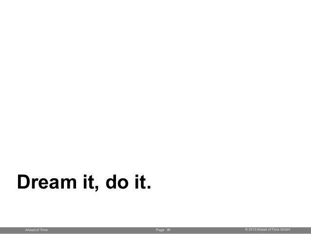 Page © 2013 Ahead of Time GmbHAhead of Time 81 Dream it, do it.