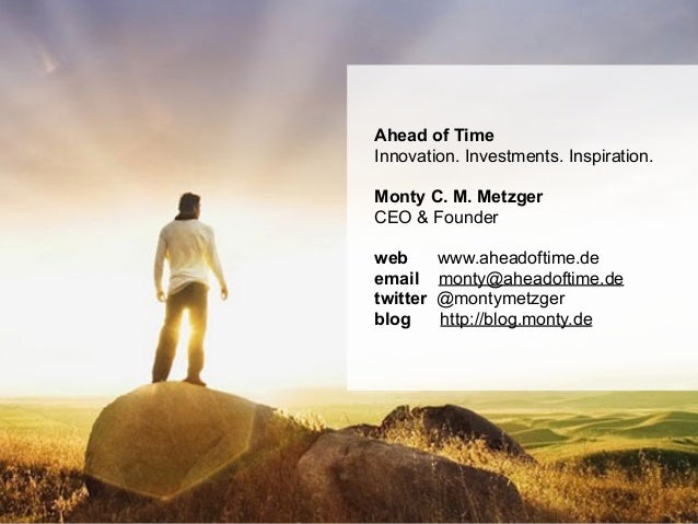 Page © 2011 Monty Metzgermonty.de Ahead of Time Innovation. Investments. Inspiration. Monty C. M. Metzger CEO & Founder we...