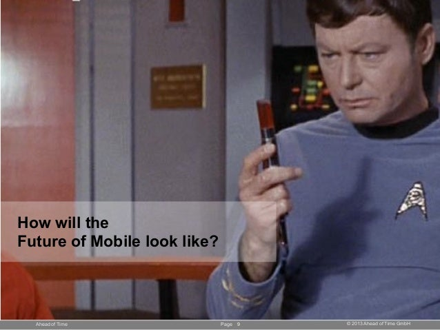 Page © 2013 Ahead of Time GmbHAhead of Time How will the Future of Mobile look like? 9