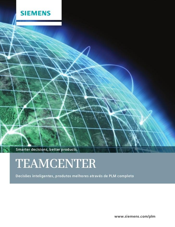 Smarter decisions, better products.TEAMCENTERDecisões inteligentes, produtos melhores através de PLM completo             ...