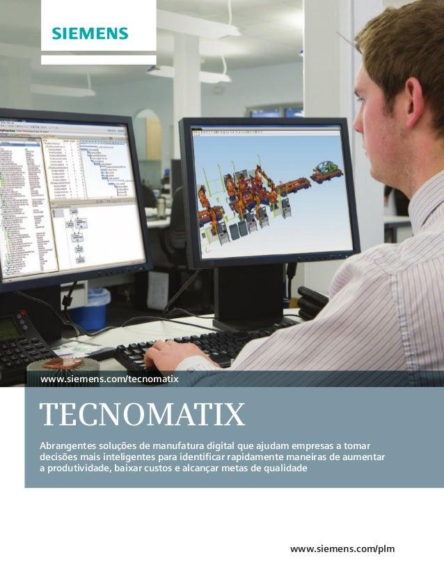 www.siemens.com/plm TECNOMATIX Abrangentes soluções de manufatura digital que ajudam empresas a tomar decisões mais inteli...