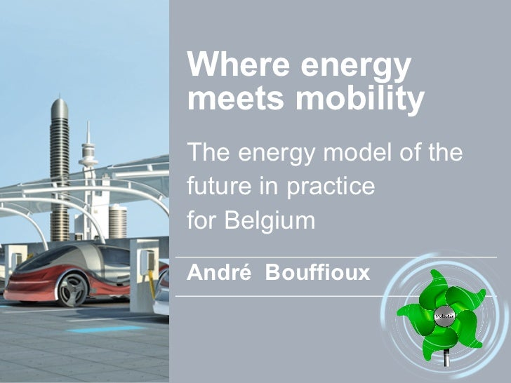 Where energy                      meets mobility                      The energy model of the                      future ...