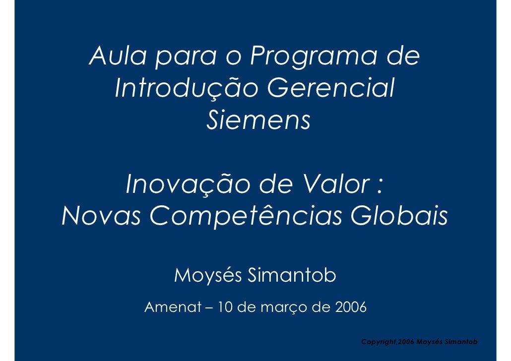 Aula para o Programa de   Introdução Gerencial          Siemens      Inovação de Valor : Novas Competências Globais       ...