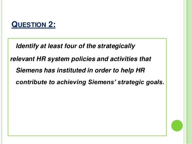 siemens builds a strategy oriented hr system Natural evolution that builds on the success of the  measurement system, strategy maps are the instruments that tie bsc measures directly to.