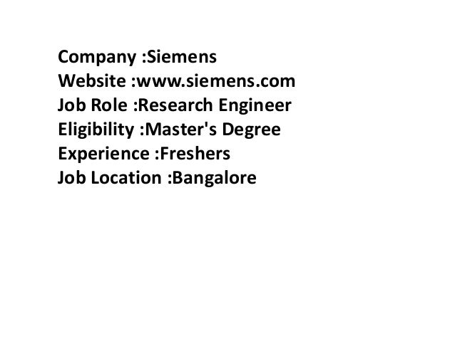 Company :Siemens Website :www.siemens.com Job Role :Research Engineer Eligibility :Master's Degree Experience :Freshers Jo...