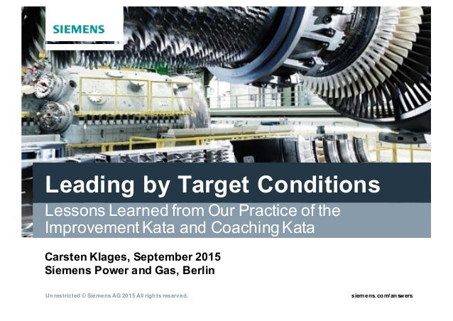 Unrestricted*©*Siemens*AG*2015*All*rights*reserved. siemens.com/answers Leading*by*Target*Conditions Lessons&Learned&from&...