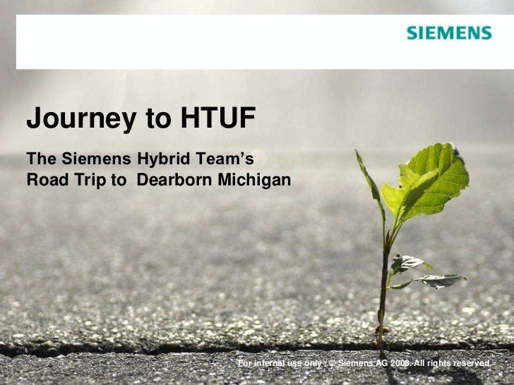 Journey to HTUF The Siemens Hybrid Team's Road Trip to  Dearborn Michigan <br />For internal use only / © Siemens AG 2008....