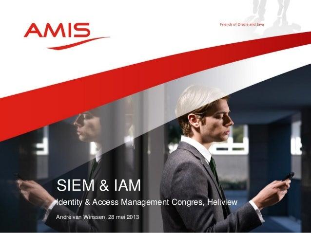 Identity & Access Management Congres, HeliviewAndré van Winssen, 28 mei 2013SIEM & IAM