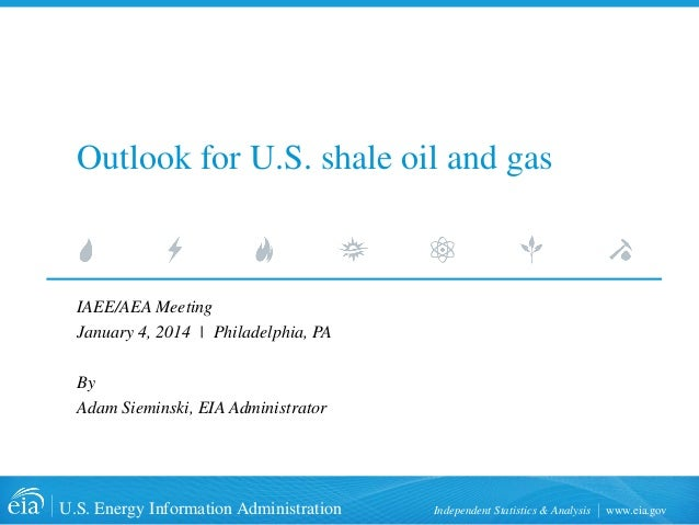 U.S. Energy Information Administration Independent Statistics & Analysis www.eia.gov  Outlook for U.S. shale oil and gas  ...