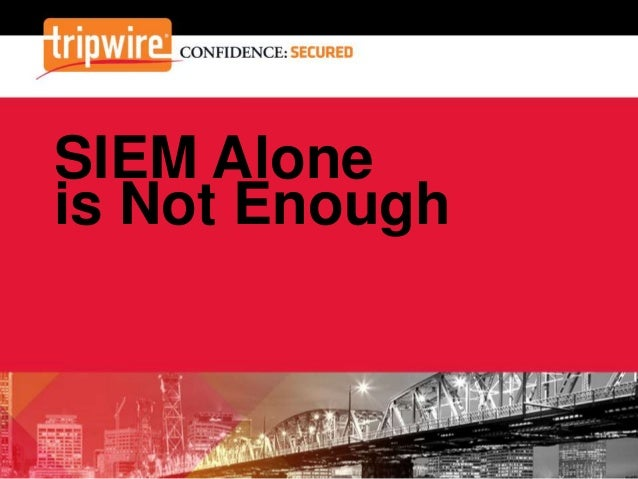 SIEM Alone is Not Enough