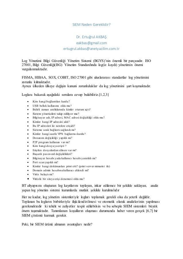 SIEM Neden Gereklidir? Dr. Ertuğrul AKBAŞ eakbas@gmail.com ertugrul.akbas@anetyazilim.com.tr Log Yönetimi Bilgi Güvenliği ...