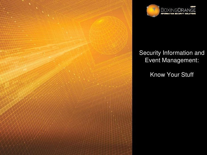 Security Information and  Event Management:     Know Your Stuff