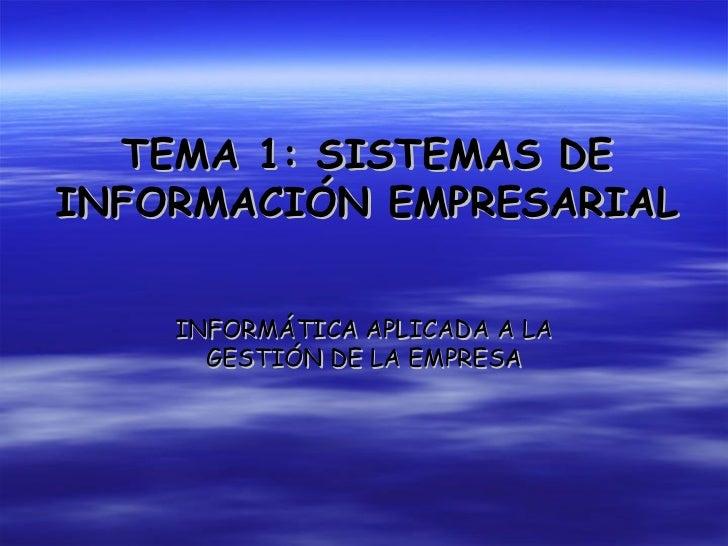 TEMA 1: SISTEMAS DEINFORMACIÓN EMPRESARIAL    INFORMÁTICA APLICADA A LA      GESTIÓN DE LA EMPRESA