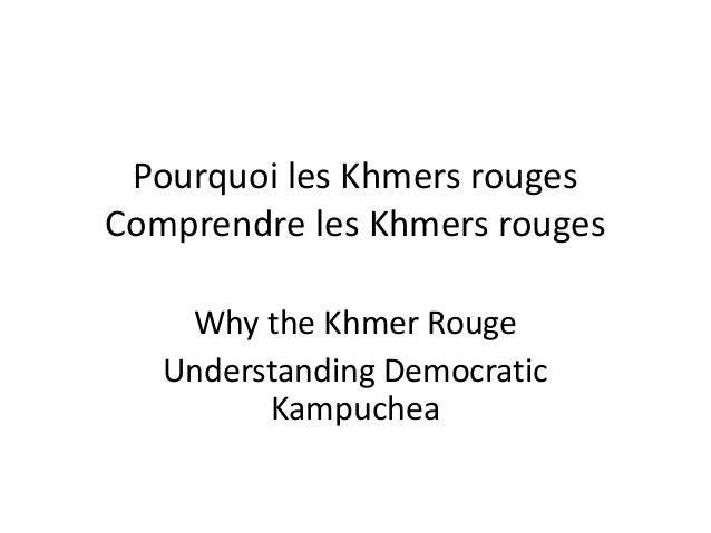 Pourquoi les Khmers rouges Comprendre les Khmers rouges Why the Khmer Rouge Understanding Democratic Kampuchea