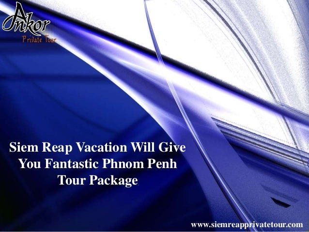 Siem Reap Vacation Will Give You Fantastic Phnom Penh Tour Package www.siemreapprivatetour.com