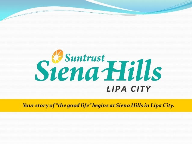 """Your story of """"the good life"""" begins at Siena Hills in Lipa City."""