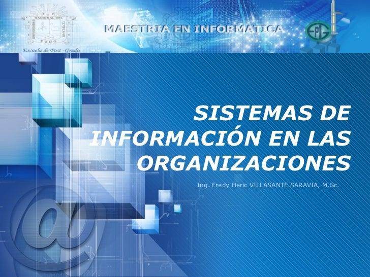 SISTEMAS DE INFORMACI ÓN EN LAS ORGANIZACIONES Ing. Fredy Heric VILLASANTE SARAVIA, M.Sc.