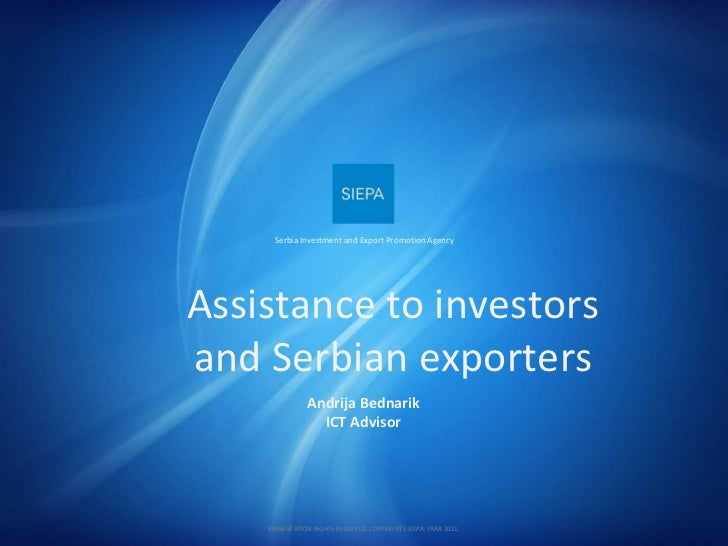 Assistance to investors and Serbian exporters Andrija Bednarik ICT Advisor Serbia Investment and Export Promotion Agency P...
