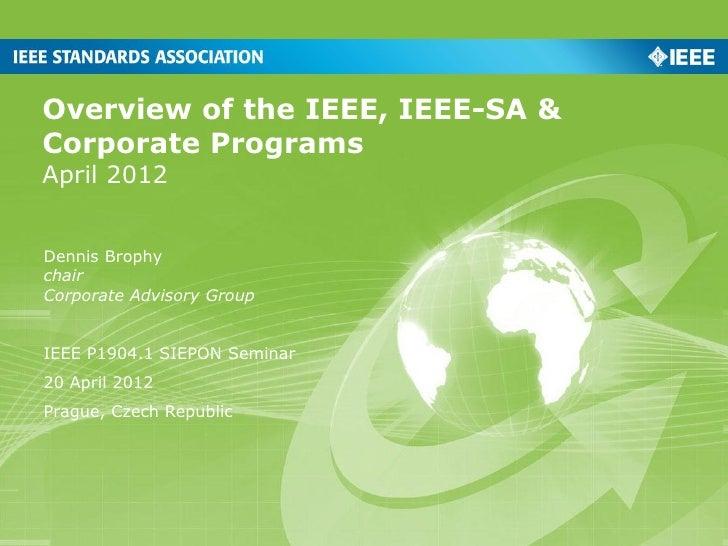 Overview of the IEEE, IEEE-SA &Corporate ProgramsApril 2012Dennis BrophychairCorporate Advisory GroupIEEE P1904.1 SIEPON S...