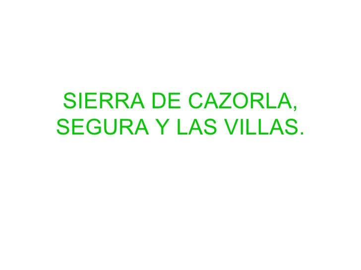 SIERRA DE CAZORLA, SEGURA Y LAS VILLAS.