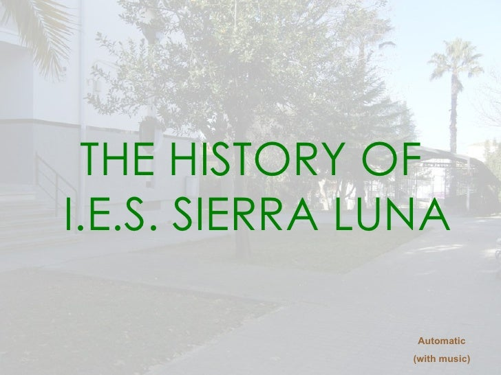 THE HISTORY OF  I.E.S. SIERRA LUNA Automatic (with music)