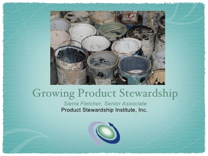 <ul><li>Growing Product Stewardship </li></ul><ul><li>Sierra Fletcher, Senior Associate </li></ul><ul><li>Product Stewards...