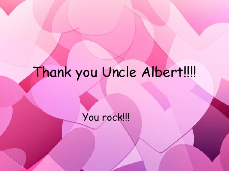 Thank you Uncle Albert!!!! You rock!!!