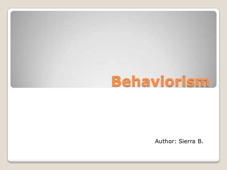 Behaviorism    Author: Sierra B.