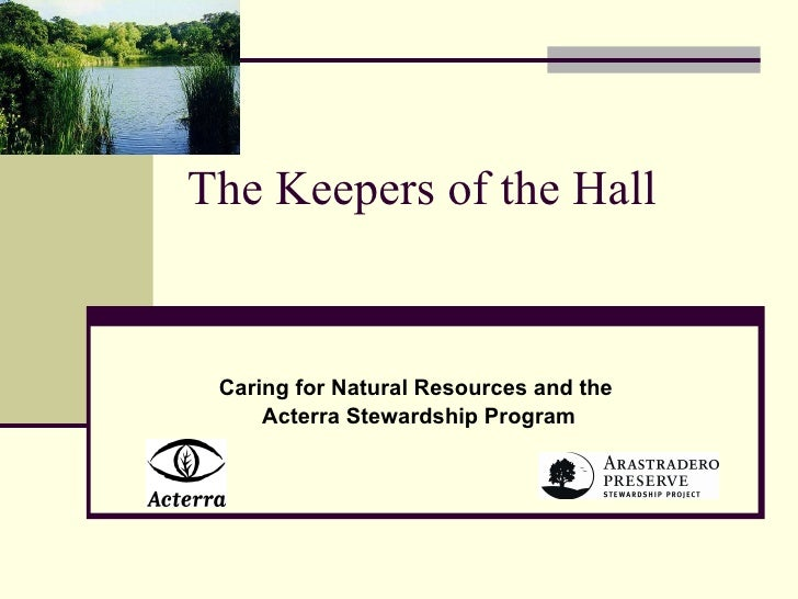 The Keepers of the Hall  Caring for Natural Resources and the  Acterra Stewardship Program