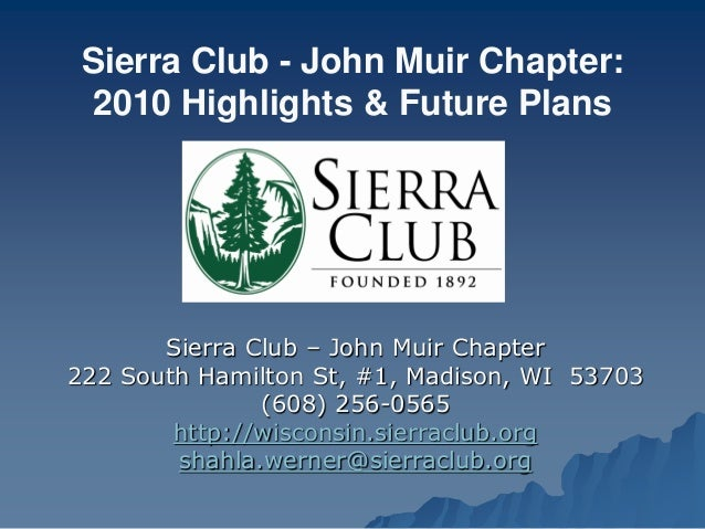 Sierra Club – John Muir Chapter 222 South Hamilton St, #1, Madison, WI 53703 (608) 256-0565 http://wisconsin.sierraclub.or...