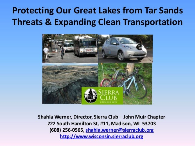 Protecting Our Great Lakes from Tar Sands Threats & Expanding Clean Transportation  Shahla Werner, Director, Sierra Club –...