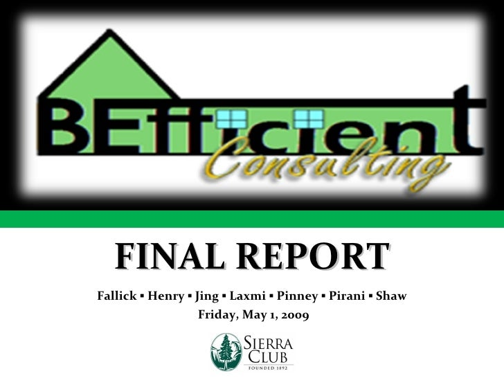 FINAL REPORT Fallick ▪ Henry ▪ Jing ▪ Laxmi ▪ Pinney ▪ Pirani ▪ Shaw Friday, May 1, 2009