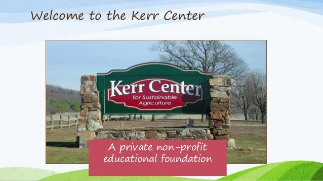 Welcome to the Kerr Center A private non-profit educational foundation