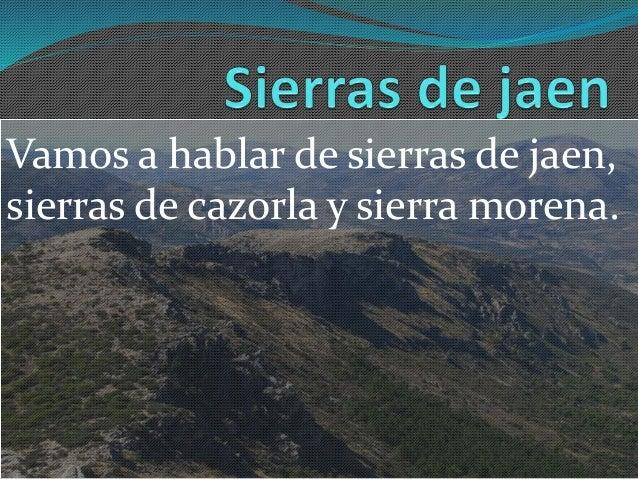 Vamos a hablar de sierras de jaen, sierras de cazorla y sierra morena.